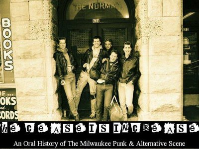The Cease Is Increase: Remembering Milwaukee's punk past