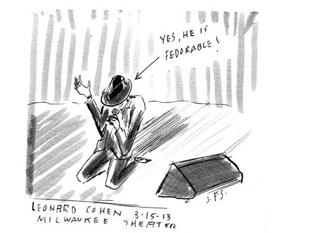 """Yes, he's fedorable."" Drawing by John Sieger of Leonard Cohen at the Milwaukee Theatre last night."