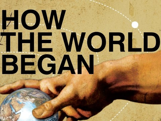"""How the World Began"" opens Friday."