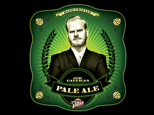 Jim Gaffigan Pale Ale.  Available at the Pabst Theater.