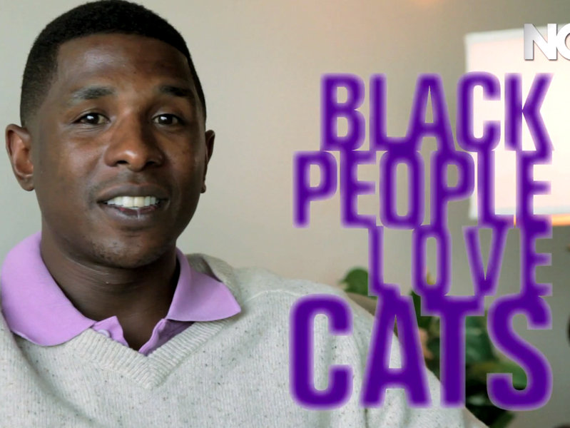 """Black people love cats,"" says Plush."