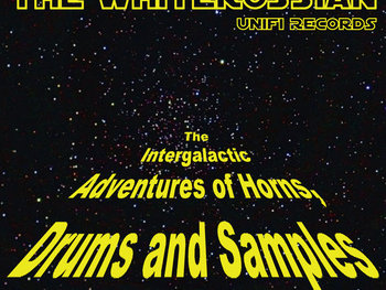 "White Russian's ""The Intergalactic Adventures of Horns, Drums and Samples: Episode 1."""